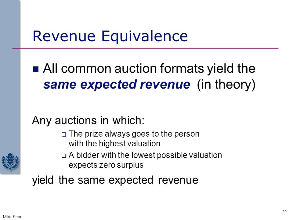 Revenue Equivalence All common auction formats yield the same expected revenue (in theory) Any auctions in which: