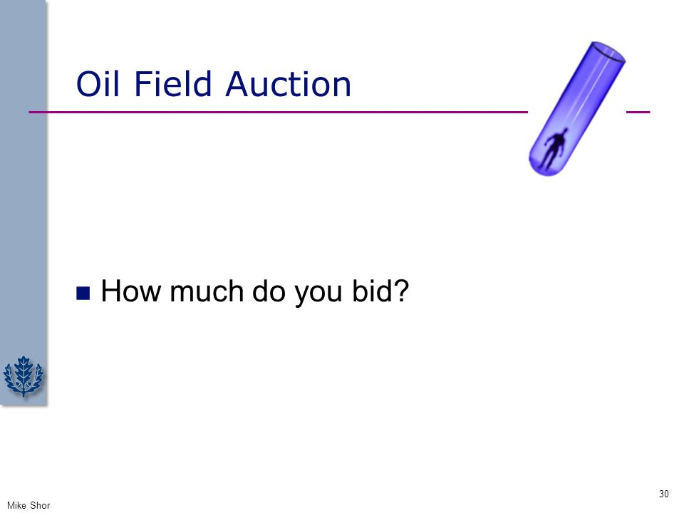Oil Field Auction How much do you bid Mike Shor