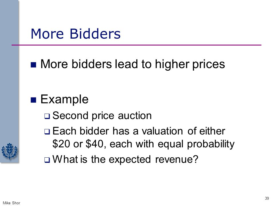 More Bidders More bidders lead to higher prices Example