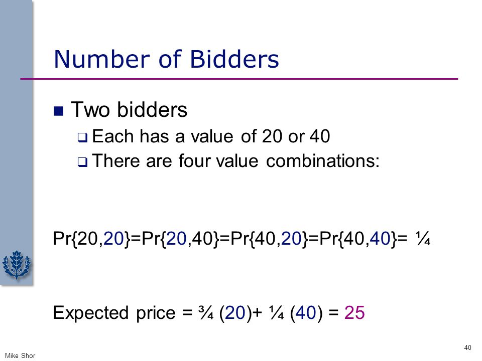 Number of Bidders Two bidders Each has a value of 20 or 40