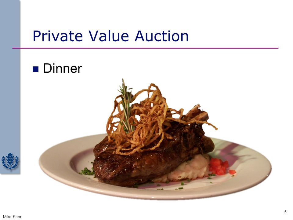 Private Value Auction Dinner Mike Shor