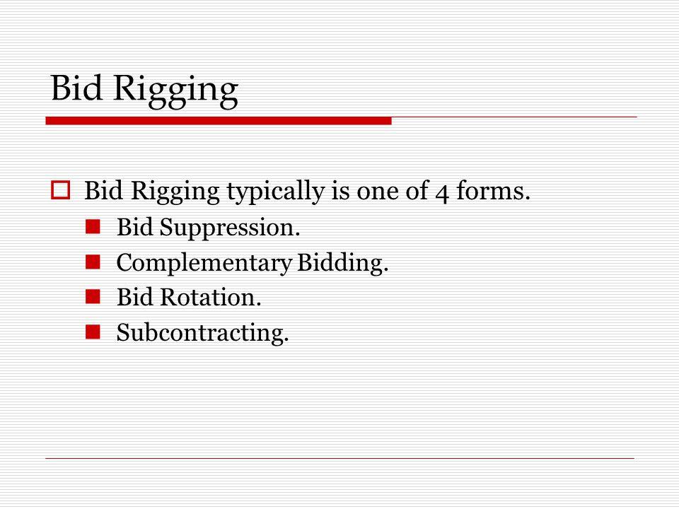 Bid Rigging Bid Rigging typically is one of 4 forms. Bid Suppression.