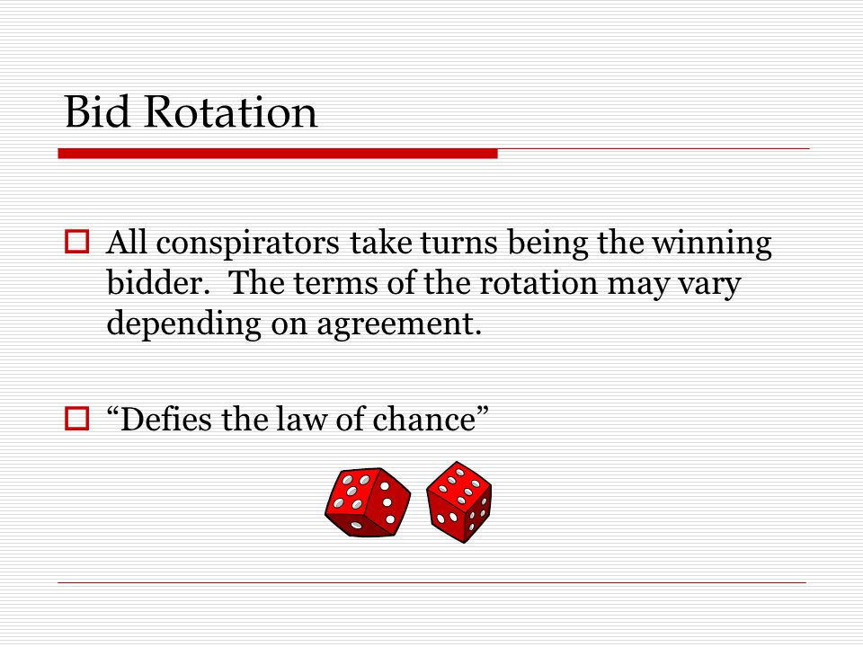 Bid Rotation All conspirators take turns being the winning bidder. The terms of the rotation may vary depending on agreement.