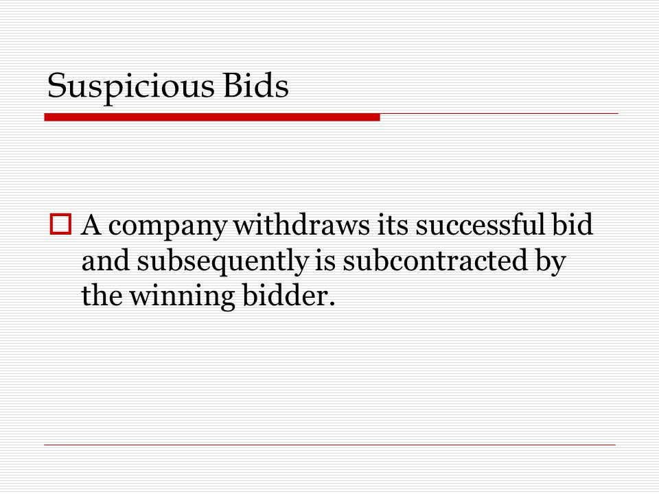 Suspicious Bids A company withdraws its successful bid and subsequently is subcontracted by the winning bidder.