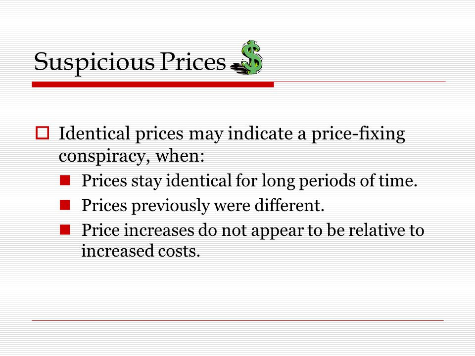 Suspicious Prices Identical prices may indicate a price-fixing conspiracy, when: Prices stay identical for long periods of time.