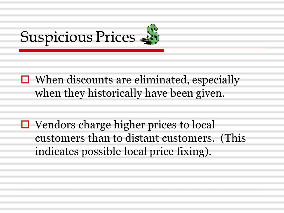 Suspicious Prices When discounts are eliminated, especially when they historically have been given.