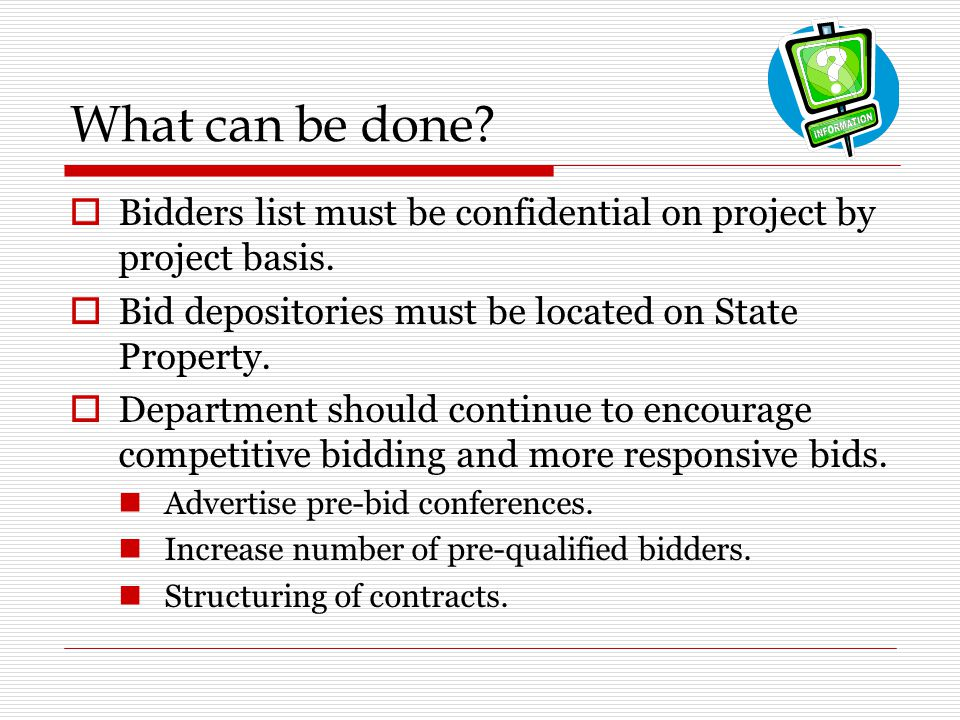 What can be done Bidders list must be confidential on project by project basis. Bid depositories must be located on State Property.