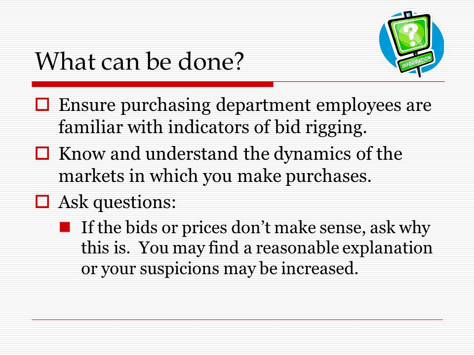 What can be done Ensure purchasing department employees are familiar with indicators of bid rigging.