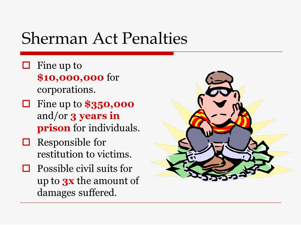 Sherman Act Penalties Fine up to $10,000,000 for corporations.