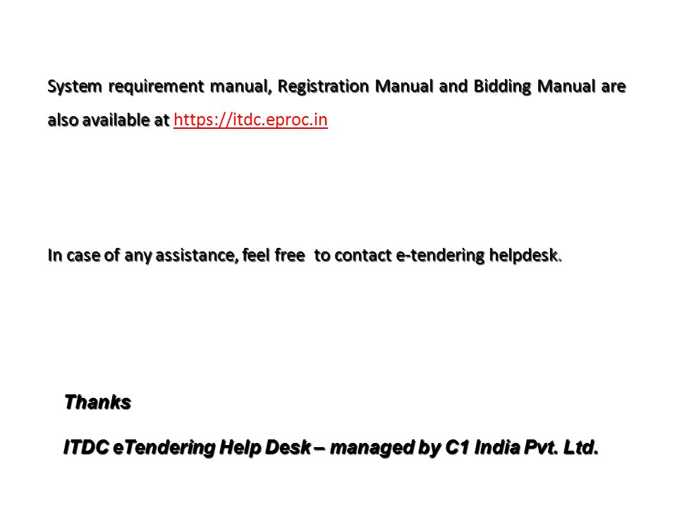 System requirement manual, Registration Manual and Bidding Manual are also available at https://itdc.eproc.in