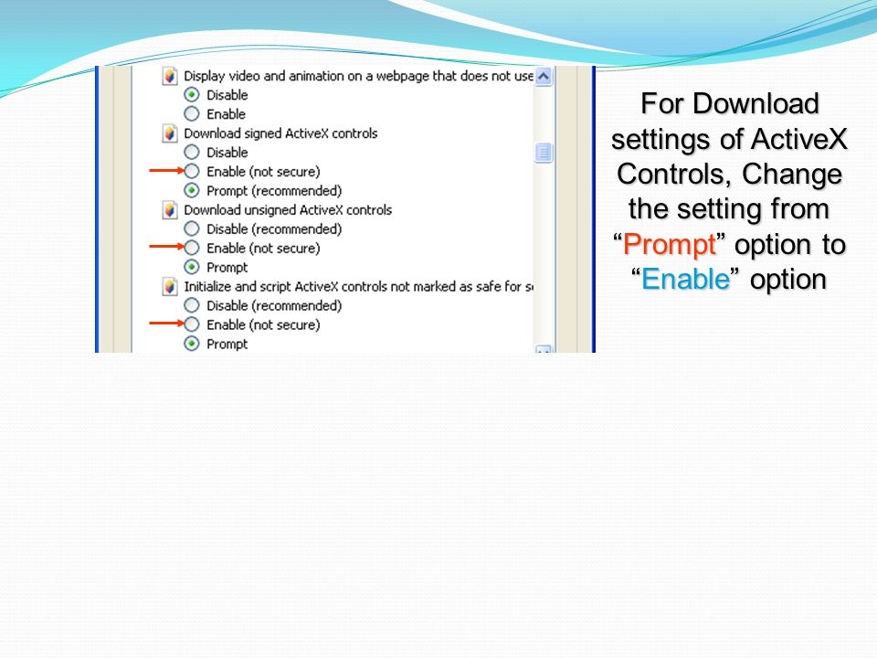 For Download settings of ActiveX Controls, Change the setting from Prompt option to Enable option