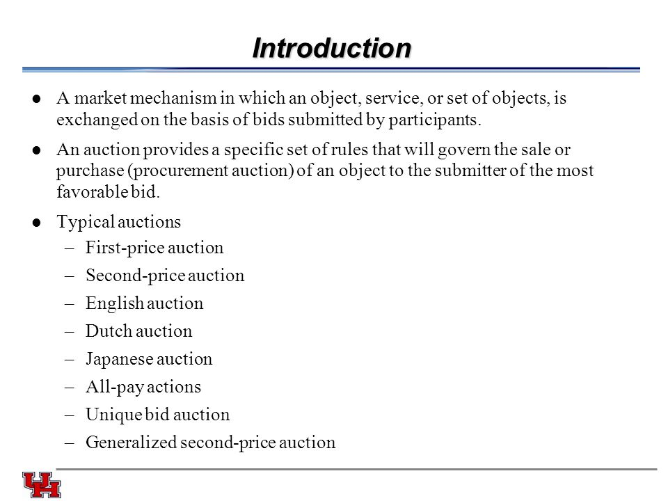Introduction A market mechanism in which an object, service, or set of objects, is exchanged on the basis of bids submitted by participants.