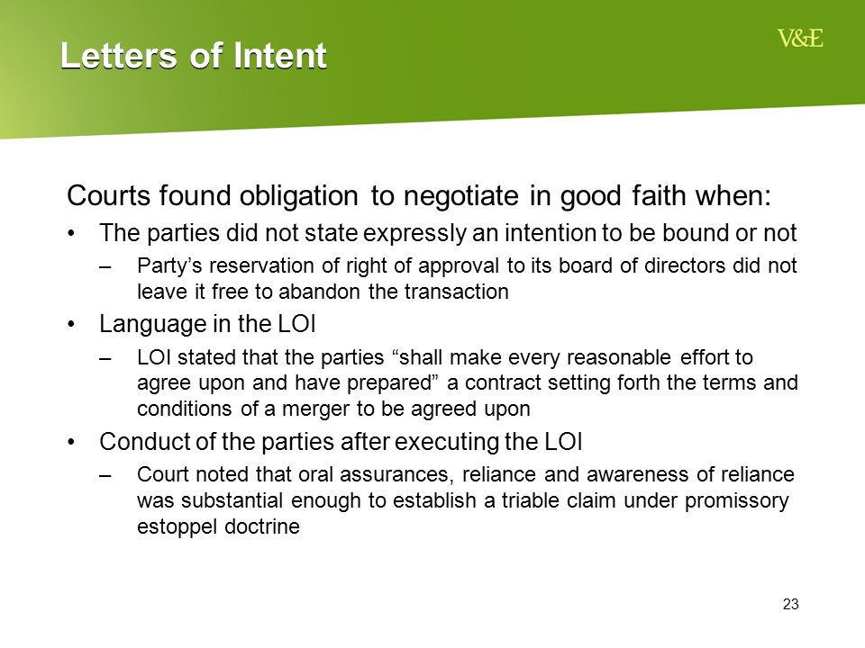 Letters of Intent Courts found obligation to negotiate in good faith when: The parties did not state expressly an intention to be bound or not.
