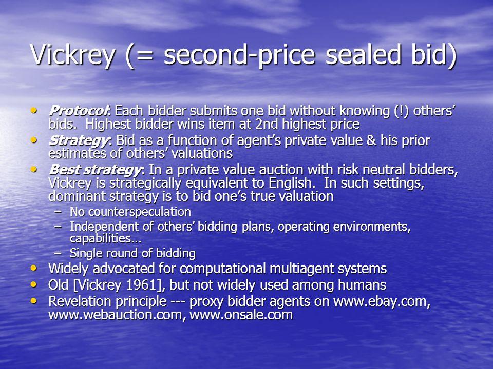 Vickrey (= second-price sealed bid)