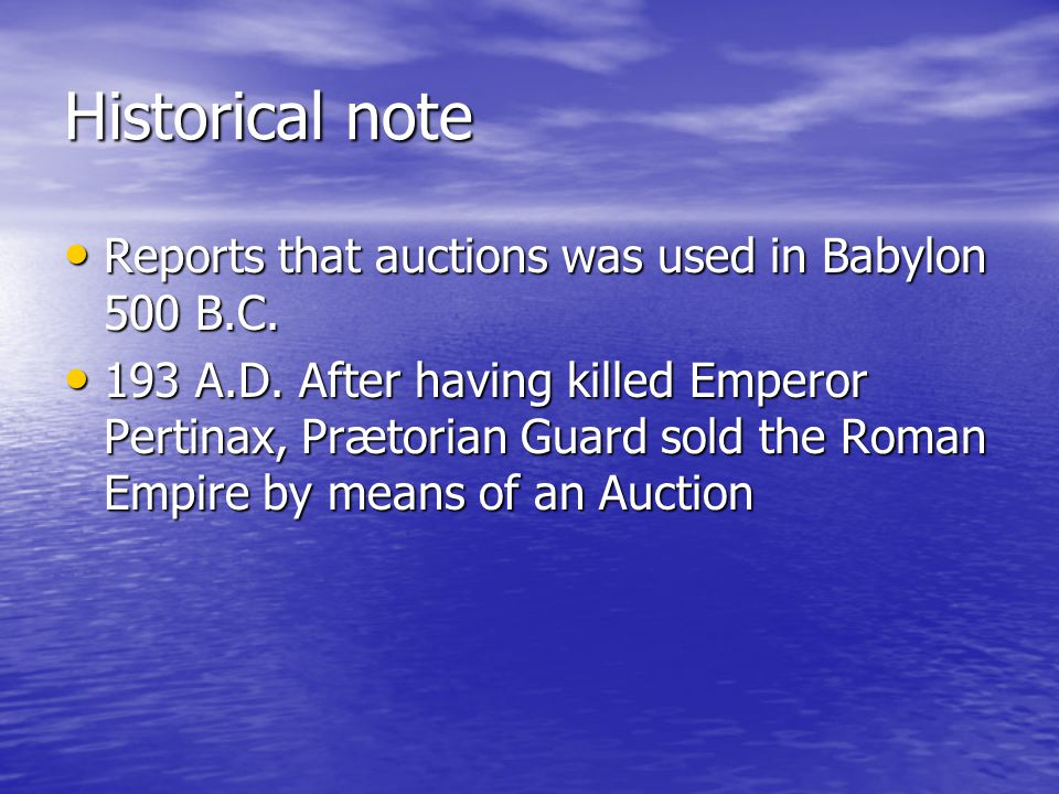Historical note Reports that auctions was used in Babylon 500 B.C.