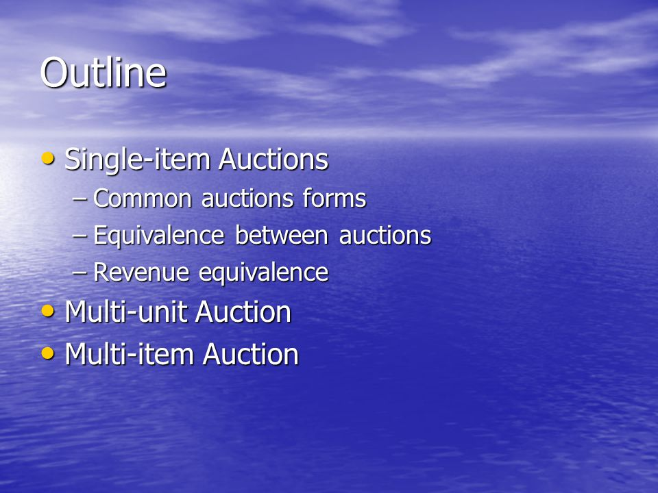 Outline Single-item Auctions Multi-unit Auction Multi-item Auction