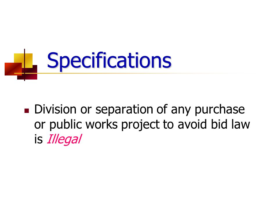 Specifications Division or separation of any purchase or public works project to avoid bid law is Illegal.