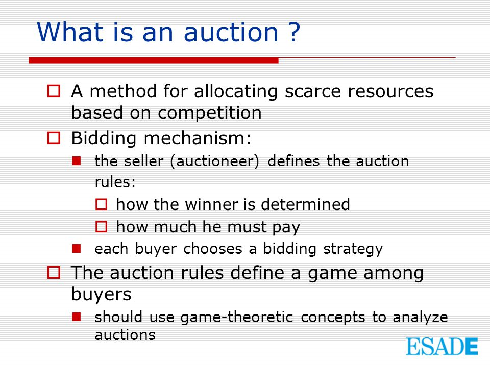 What is an auction A method for allocating scarce resources based on competition. Bidding mechanism: