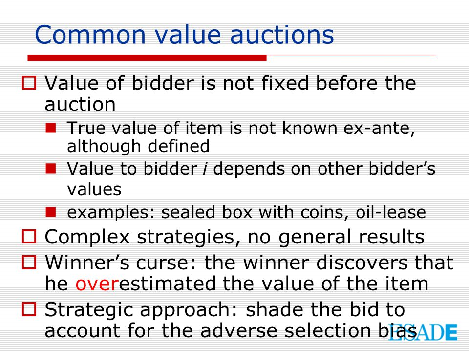 Common value auctions Value of bidder is not fixed before the auction