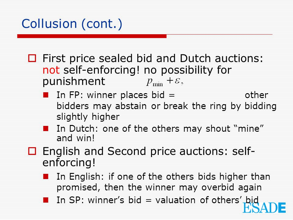 Collusion (cont.) First price sealed bid and Dutch auctions: not self-enforcing! no possibility for punishment.