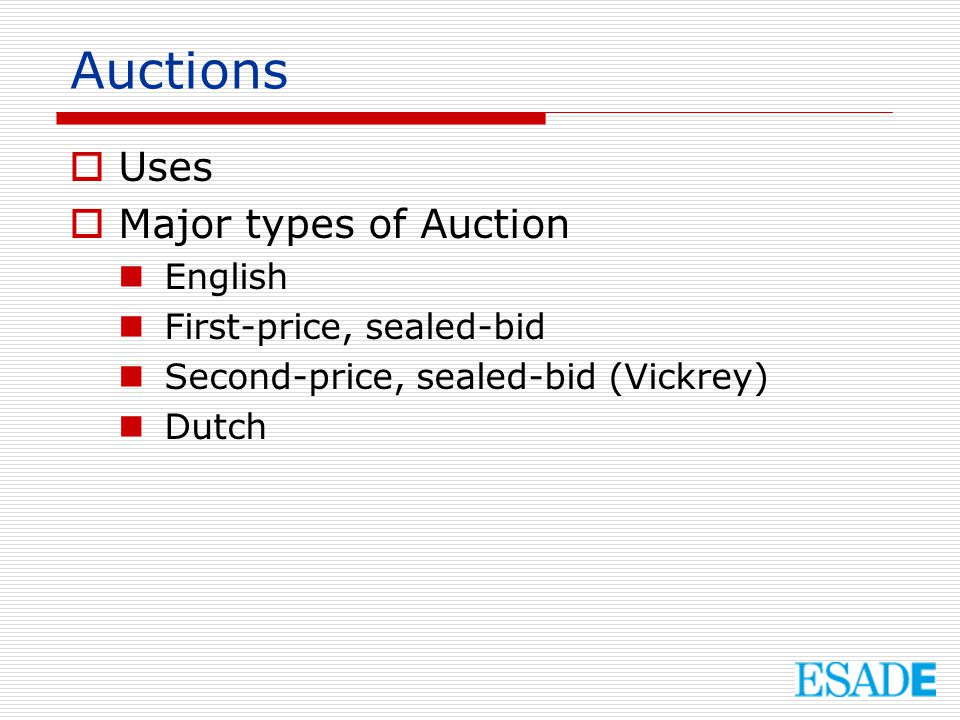 Auctions Uses Major types of Auction English First-price, sealed-bid