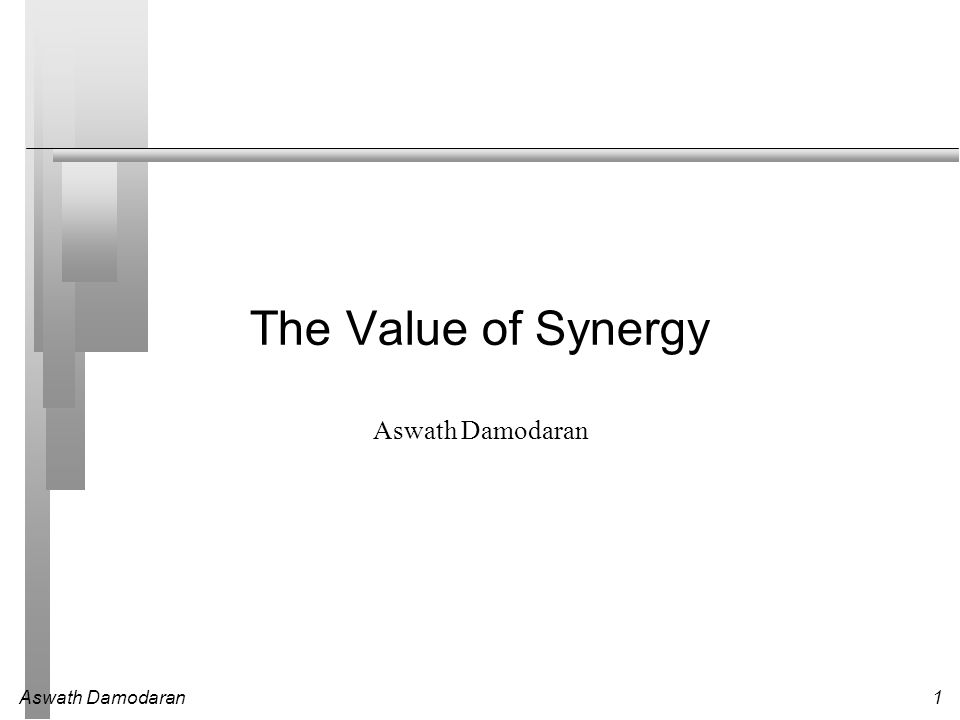 The Value of Synergy Aswath Damodaran