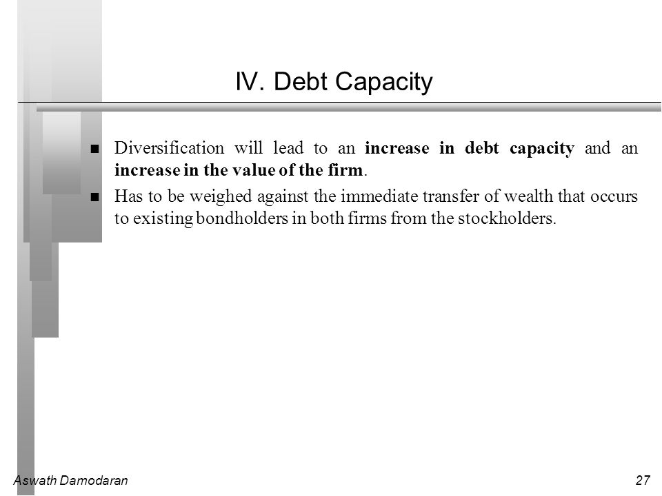 IV. Debt Capacity Diversification will lead to an increase in debt capacity and an increase in the value of the firm.