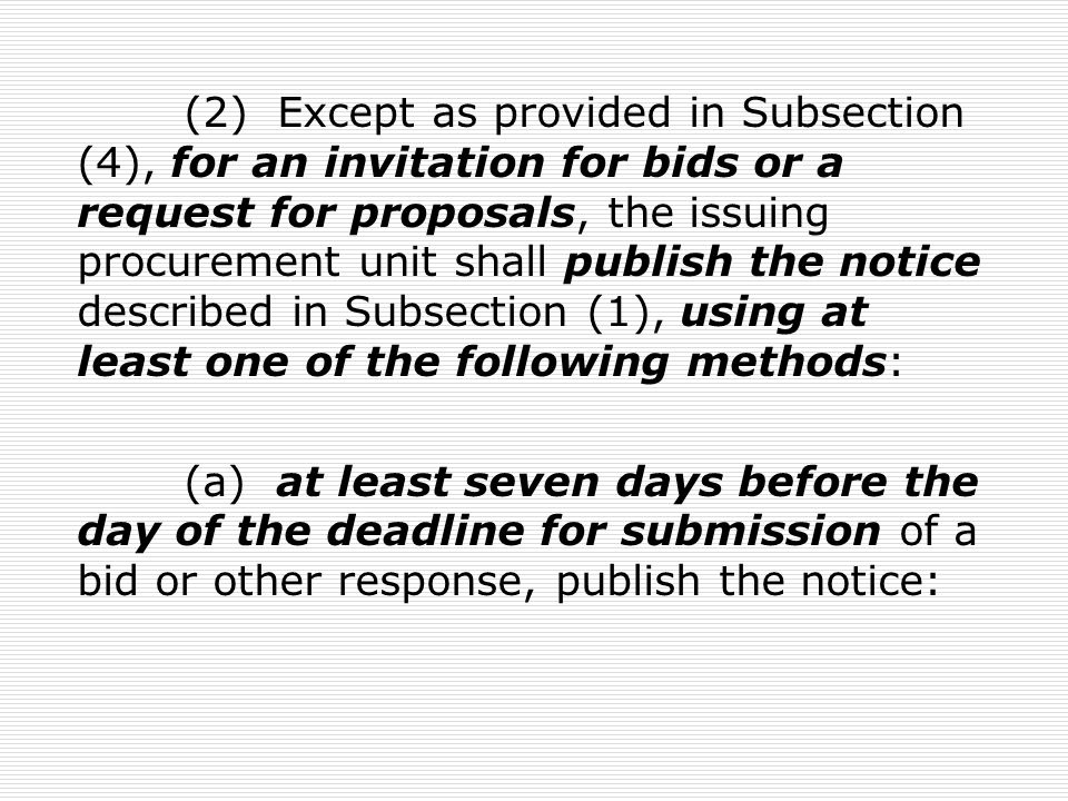 (2) Except as provided in Subsection (4), for an invitation for bids or a request for proposals, the issuing procurement unit shall publish the notice described in Subsection (1), using at least one of the following methods: