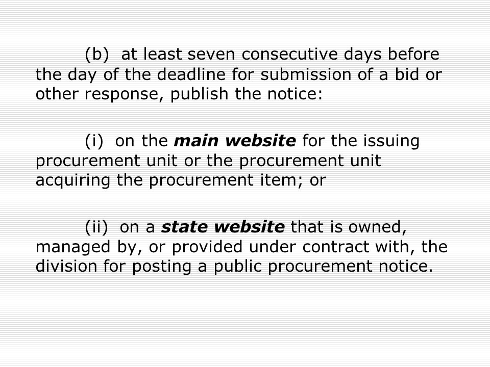 (b) at least seven consecutive days before the day of the deadline for submission of a bid or other response, publish the notice: