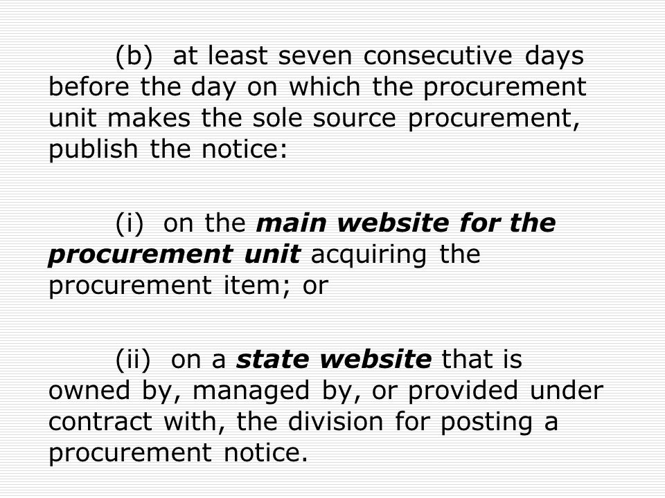 (b) at least seven consecutive days before the day on which the procurement unit makes the sole source procurement, publish the notice: