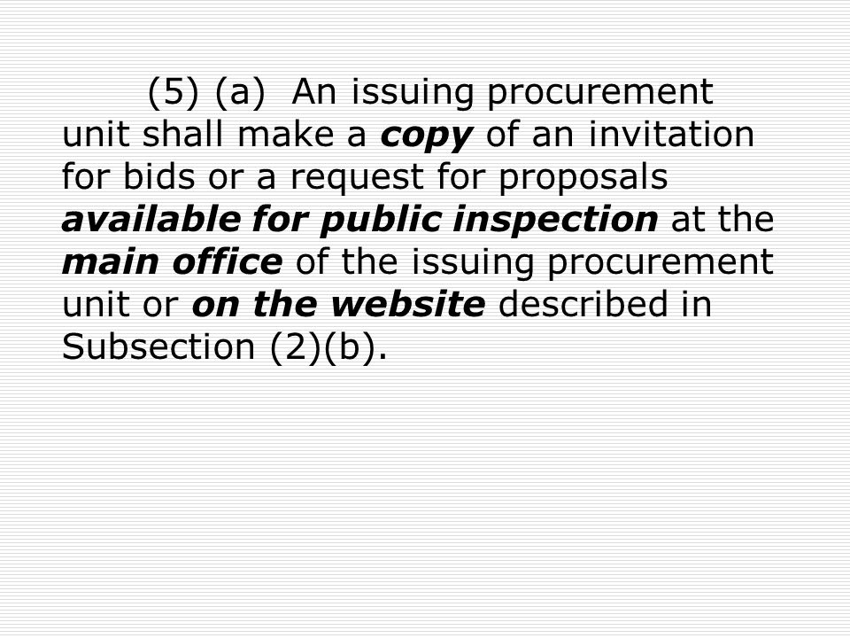 (5) (a) An issuing procurement unit shall make a copy of an invitation for bids or a request for proposals available for public inspection at the main office of the issuing procurement unit or on the website described in Subsection (2)(b).