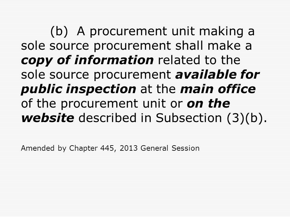 (b) A procurement unit making a sole source procurement shall make a copy of information related to the sole source procurement available for public inspection at the main office of the procurement unit or on the website described in Subsection (3)(b).