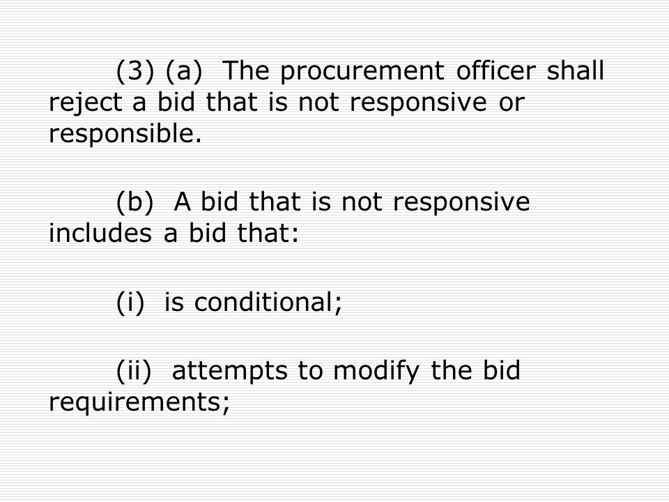 (3) (a) The procurement officer shall reject a bid that is not responsive or responsible.