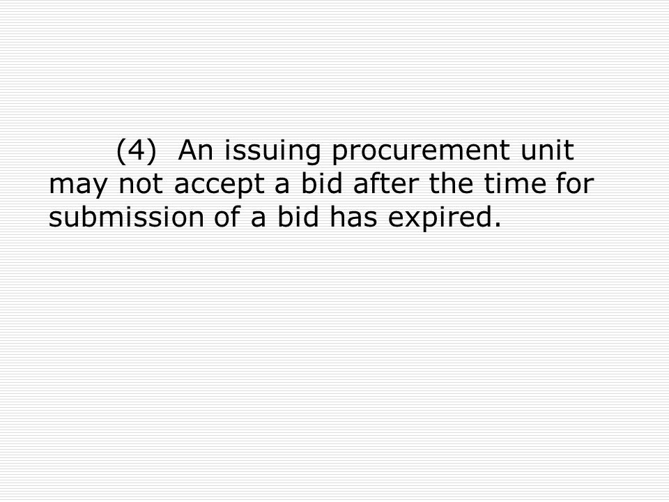 (4) An issuing procurement unit may not accept a bid after the time for submission of a bid has expired.