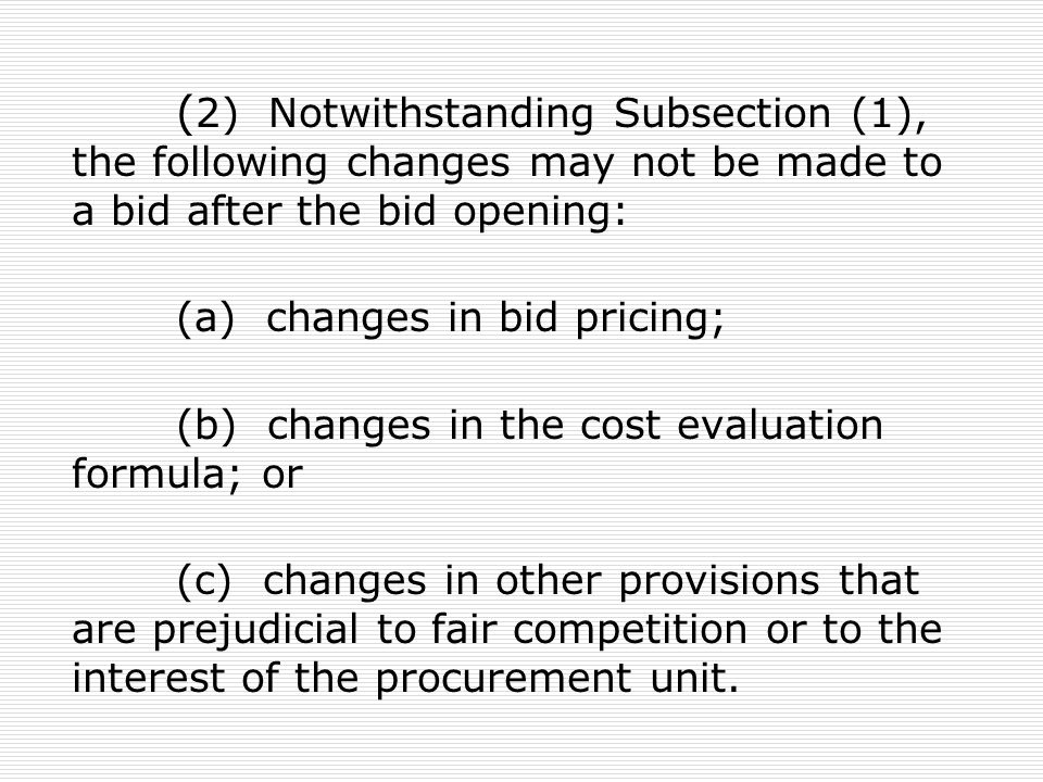 (2) Notwithstanding Subsection (1), the following changes may not be made to a bid after the bid opening:
