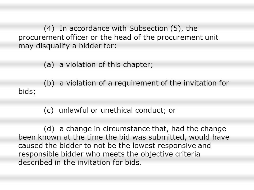 (4) In accordance with Subsection (5), the procurement officer or the head of the procurement unit may disqualify a bidder for: