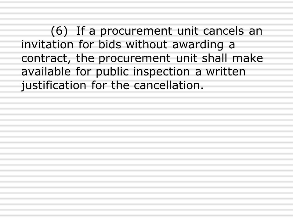 (6) If a procurement unit cancels an invitation for bids without awarding a contract, the procurement unit shall make available for public inspection a written justification for the cancellation.