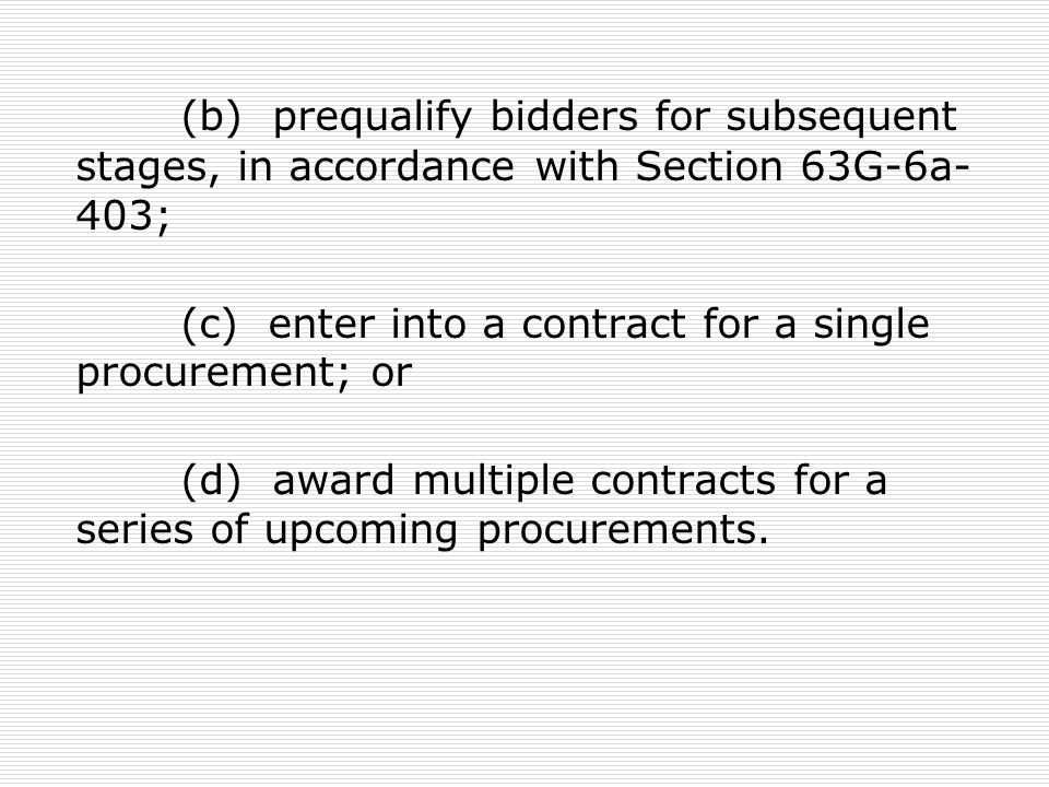 (b) prequalify bidders for subsequent stages, in accordance with Section 63G-6a-403;