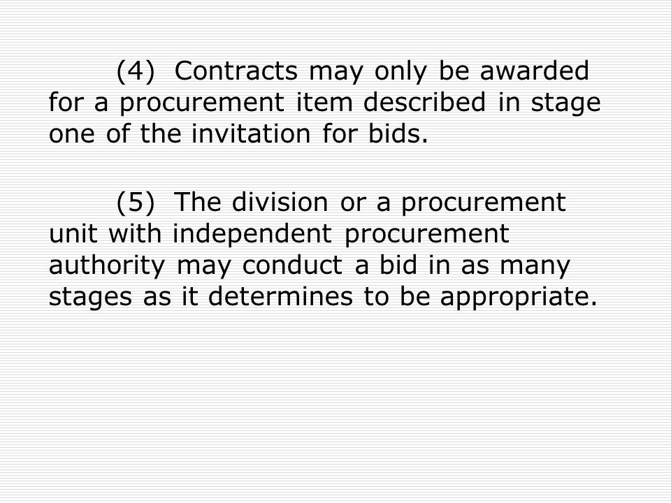 (4) Contracts may only be awarded for a procurement item described in stage one of the invitation for bids.
