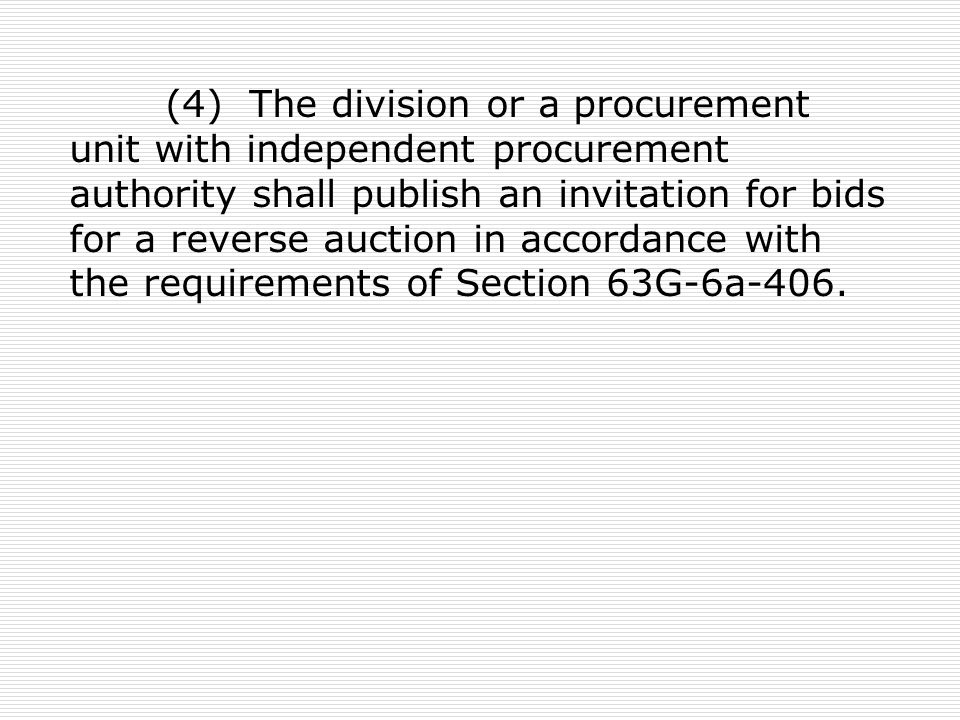 (4) The division or a procurement unit with independent procurement authority shall publish an invitation for bids for a reverse auction in accordance with the requirements of Section 63G-6a-406.