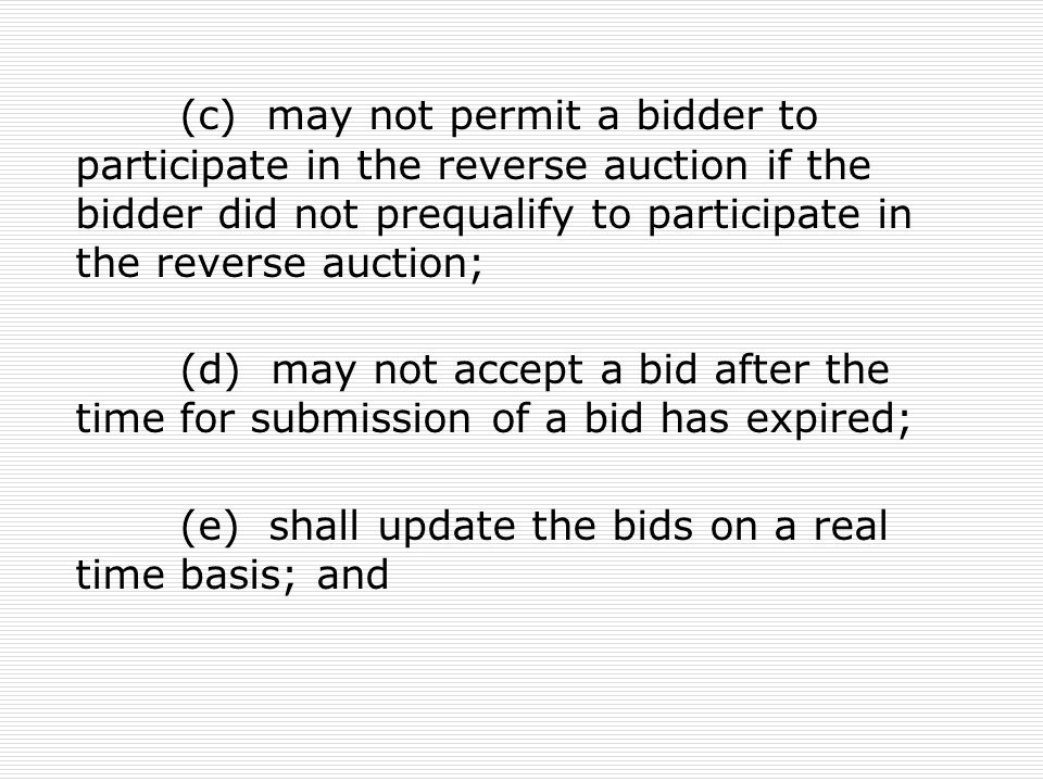 (c) may not permit a bidder to participate in the reverse auction if the bidder did not prequalify to participate in the reverse auction;