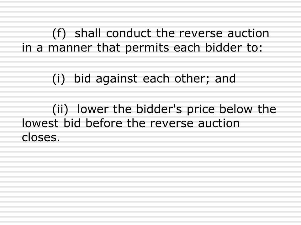 (f) shall conduct the reverse auction in a manner that permits each bidder to: