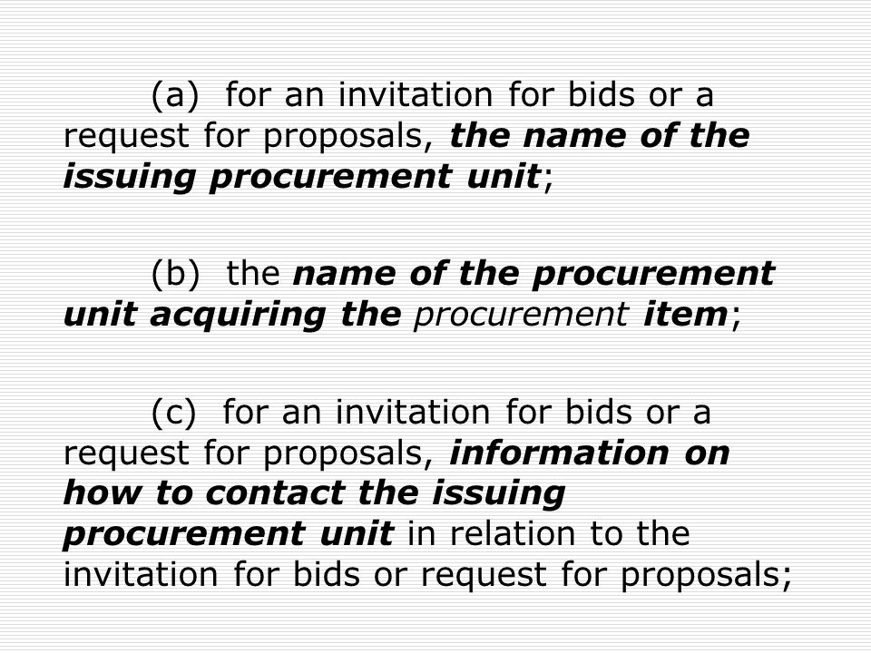 (a) for an invitation for bids or a request for proposals, the name of the issuing procurement unit;