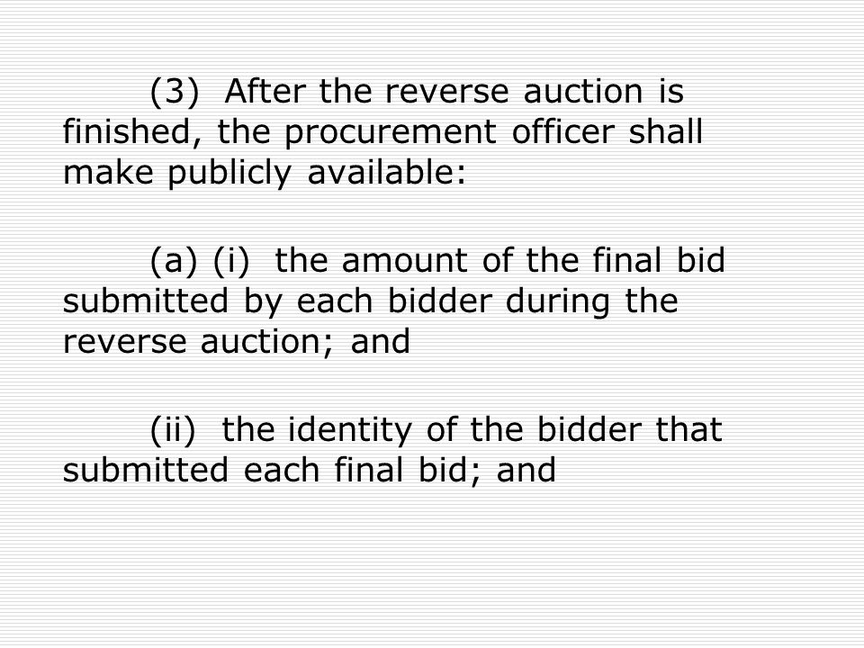 (3) After the reverse auction is finished, the procurement officer shall make publicly available: (a) (i) the amount of the final bid submitted by each bidder during the reverse auction; and (ii) the identity of the bidder that submitted each final bid; and