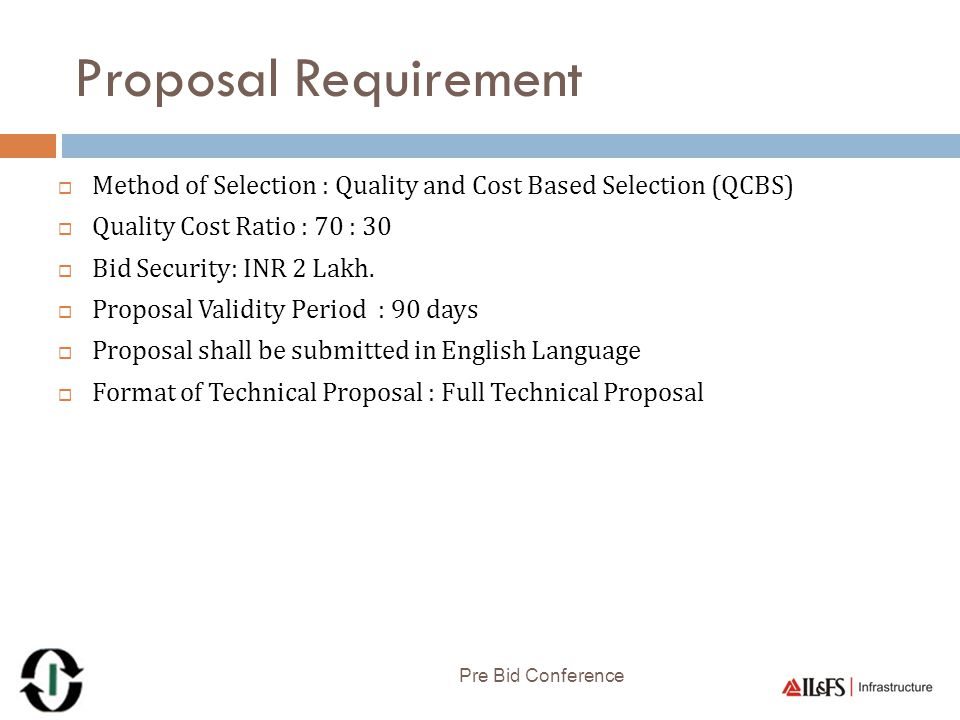 Proposal Requirement Method of Selection : Quality and Cost Based Selection (QCBS) Quality Cost Ratio : 70 : 30.