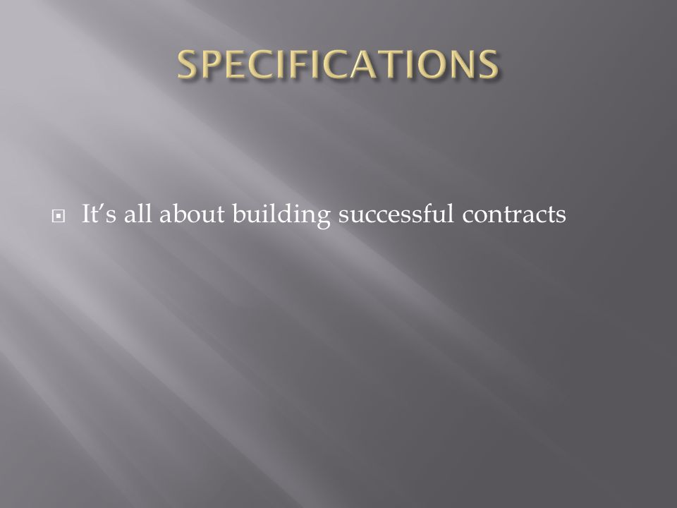 SPECIFICATIONS It's all about building successful contracts
