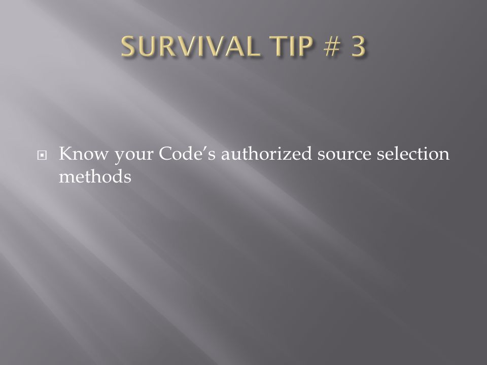 SURVIVAL TIP # 3 Know your Code's authorized source selection methods