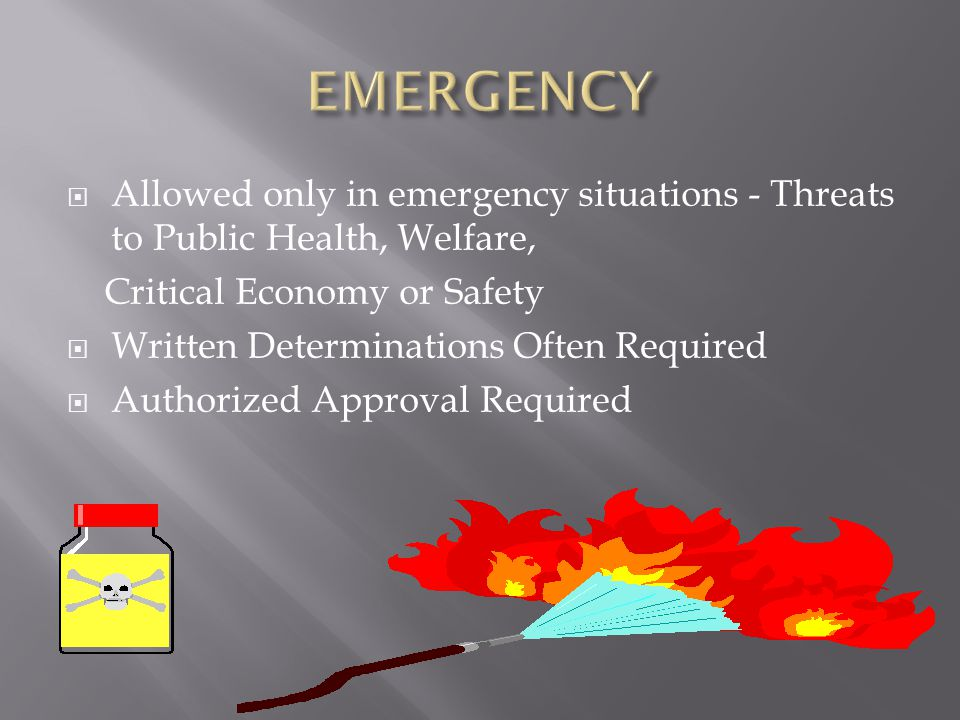 EMERGENCY Allowed only in emergency situations - Threats to Public Health, Welfare, Critical Economy or Safety.