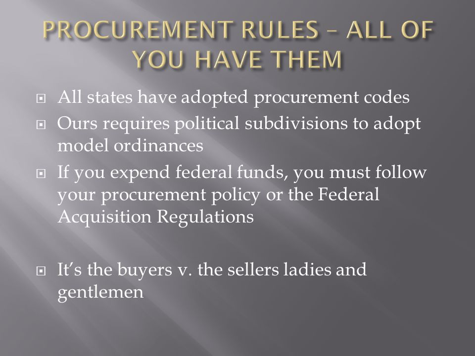 PROCUREMENT RULES – ALL OF YOU HAVE THEM