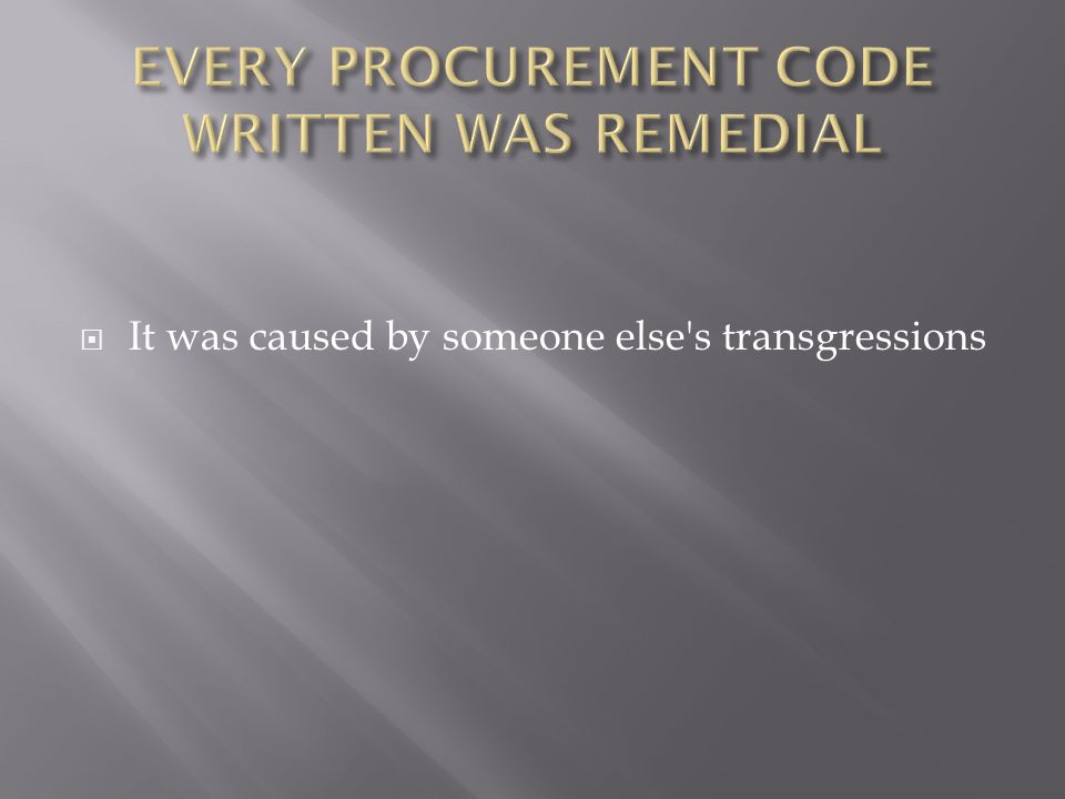 EVERY PROCUREMENT CODE WRITTEN WAS REMEDIAL
